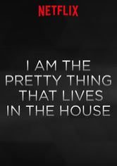 I Am the Pretty Thing That Lives in the House